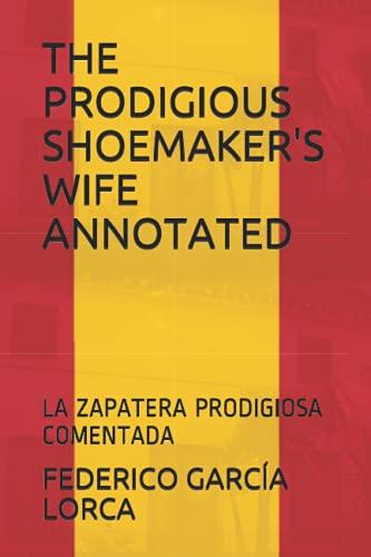 THE PRODIGIOUS SHOEMAKER'S WIFE ANNOTATED: LA ZAPATERA PRODIGIOSA COMENTADA
