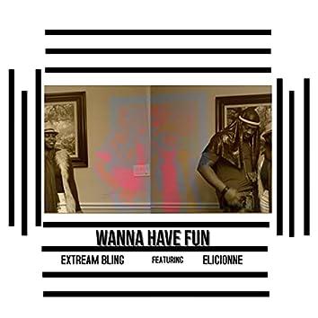 Wanna Have Fun