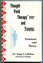 Thought Field Therapy (TFT) and Trauma: Treatment and Theory