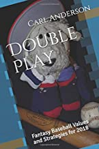 Double Play: Fantasy Baseball Values and Strategies for 2018