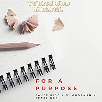 For A Purpose (feat. Sauce Kidd, Whoodaman & Space God)