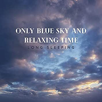 Only Blue Sky and Relaxing Time – Long Sleeping, Treatment Against Stress, Forget About Problems, Feel Comfortable
