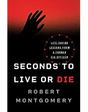 Seconds to Live or Die: Life-Saving Lessons from a Former CIA Officer