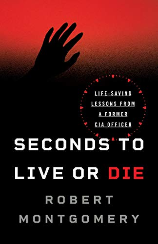 Compare Textbook Prices for Seconds to Live or Die: Life-Saving Lessons from a Former CIA Officer  ISBN 9781544509488 by Montgomery, Robert