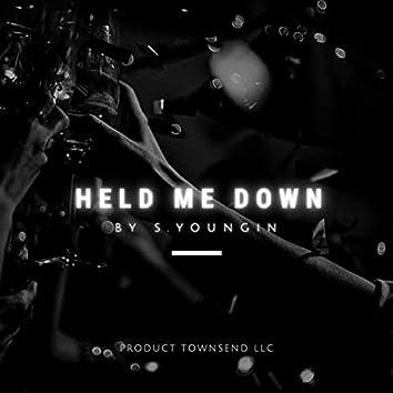 Held Me Down