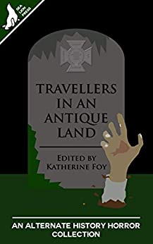 Travellers in an Antique Land by [Katherine Foy, Andy Cooke, Liam Connell, David Flin, Bob Mumby, Lena Worwood, Ryan A. Fleming, Jared Kavanagh, Charles E.P. Murphy, Paul Leone]