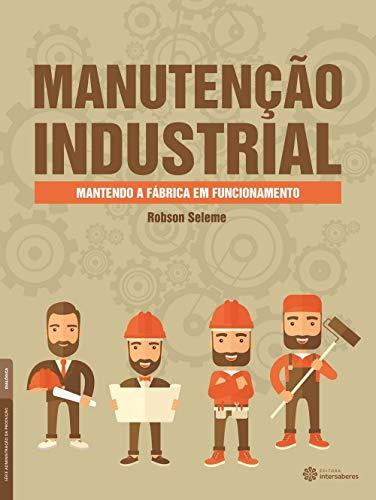 Manutenção industrial: mantendo a fábrica em funcionamento