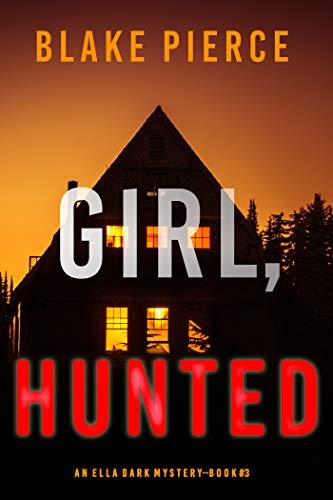 La chica cazada (Ella Dark 3) de Blake Pierce