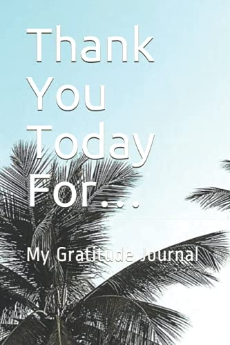 Thank You Today For…: My Gratitude Journal