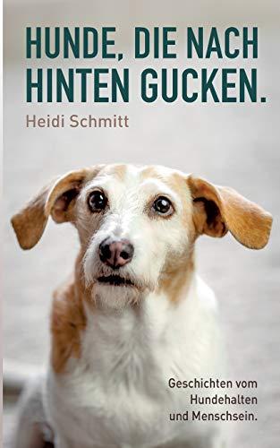 Hunde, die nach hinten gucken.: Geschichten vom Hundehalten und Menschsein.