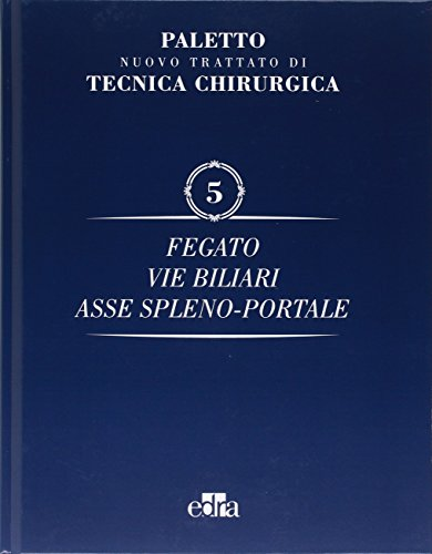 Nuovo trattato di tecnica chirurgica. Fegato, vie biliari, ipertensione portale (Vol. 5)