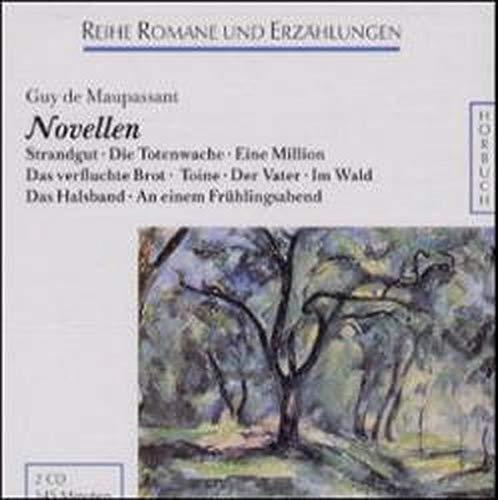 Novellen: Strandgut /Die Totenwache /Eine Million /Das verfluchte Brot /Toine /Der Vater /Im Wald /Das Halsband /An einem Frühlingsabend (Romane und Erzählungen - Hörbuch)
