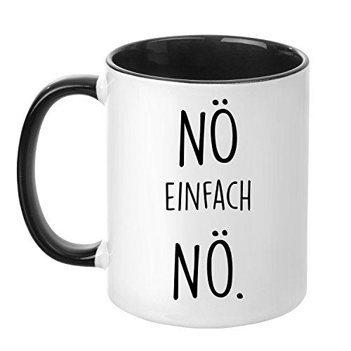 Tasse mit Spruch - Nö einfach Nö - beidseitig Bedruckt - Made in Germany - Teetasse - Kaffeetasse - lustig - Arbeit - Büro - Chef