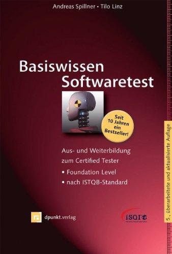 Basiswissen Softwaretest: Aus- und Weiterbildung zum Certified Tester – Foundation Level nach ISTQB-Standard (iSQI-Reihe)