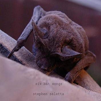 Six Bat Songs