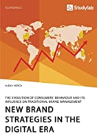 New Brand Strategies in the Digital Era. The Evolution of Consumers' Behaviour and its Influence on Traditional Brand Management