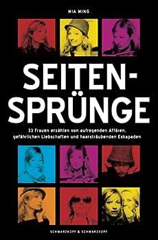 Paperback Seitensprünge: 33 Frauen erzählen von aufregenden Affären, gefährlichen Liebschaften und haarsträubenden Eskapaden (German Edition) [German] Book