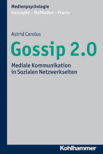 Gossip 2.0: Mediale Kommunikation in Sozialen Netzwerkseiten (Medienpsychologie: Konzepte - Methoden - Praxis)