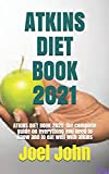 ATKINS DIET BOOK 2021: ATKINS DIET BOOK 2021: the complete guide on everything you need to know and to eat well with atkins