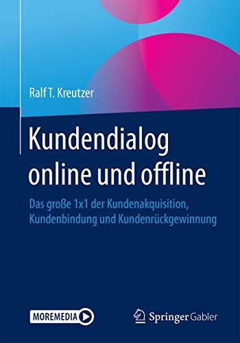 Kundendialog online und offline: Das große 1x1 der Kundenakquisition, Kundenbindung und Kundenrückgewinnung