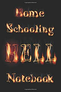Home Schooling HELL Notebook: 110 Page Blank Lined Journal for Home Schooling Parent Mom Dad Teacher Aid Fire Lettering