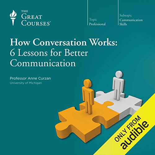 How Conversation Works: 6 Lessons for Better Communication                   Written by:                                                                                                                                 Anne Curzan,                                                                                        The Great Courses                               Narrated by:                                                                                                                                 Anne Curzan                      Length: 3 hrs and 6 mins     16 ratings     Overall 4.1