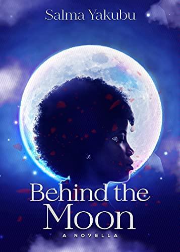Behind the Moon by [Salma Yakubu]