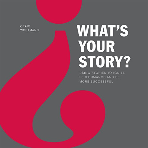 What's Your Story?: Using Stories to Ignite Performance and Be More Successful audiobook cover art