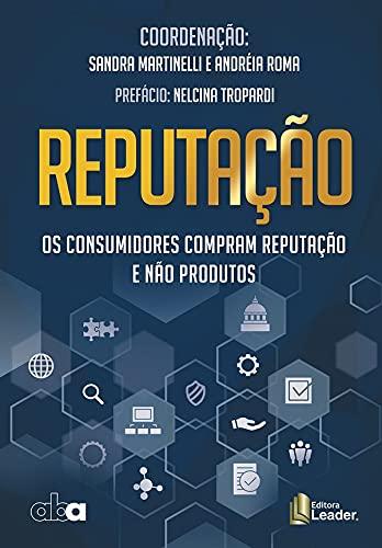 Reputação - Os Consumidores Compram Reputação E Não Produtos