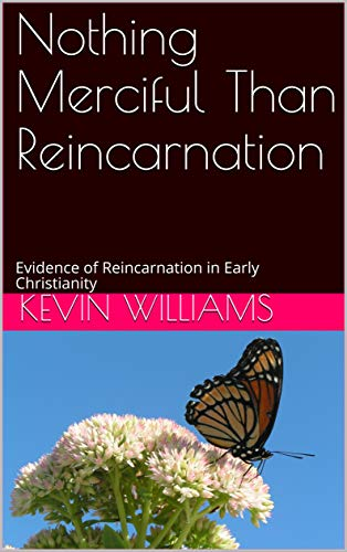 Nothing Merciful Than Reincarnation: Evidence of Reincarnation in Early Christianity