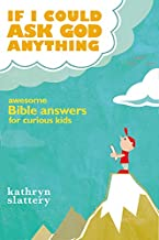 If I Could Ask God Anything: Awesome Bible Answers for Curious Kids PDF
