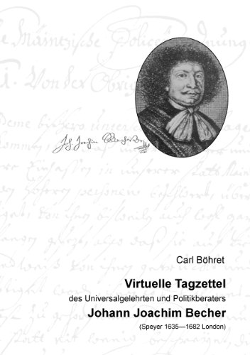 Virtuelle Tagzettel: des Universalgelehrten und Politikberaters Johann Joachim Becher