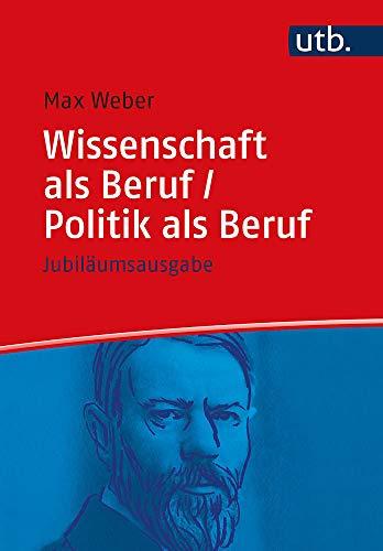 Wissenschaft als Beruf/Politik als Beruf. Jubiläumsausgabe (Utb, Band 5000)
