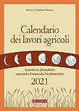 Calendario dei lavori agricoli 2021. Lunario e planetario secondo il metodo biodinamico