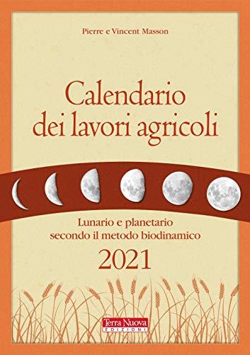 Calendario dei lavori agricoli 2021. Lunario e planetario secondo il metodo biodinamico (Coltivare secondo natura)