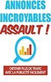 Annonces incroyables assauts !: : Obtenir plus de trafic avec la publicité facilement (French Edition)