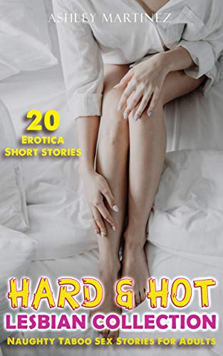 HARD AND HOT: 20 Erotica Short Stories - Naughty Taboo Sex Short Stories for Adult