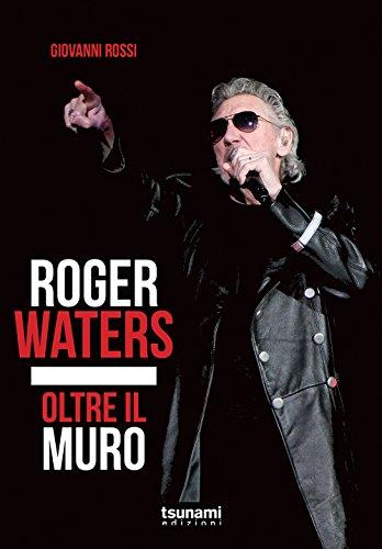 Roger Waters. Oltre il muro