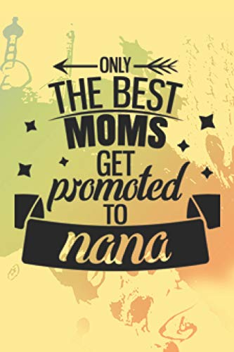 Only The Best Moms Get Promoted To Nana: Grandma Notebook Journal Gift...