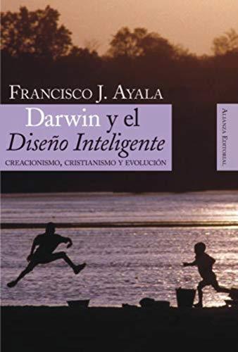 Darwin y el Diseño Inteligente: Creacionismo, cristianismo y evolución (Alianza Ensayo nº 326)
