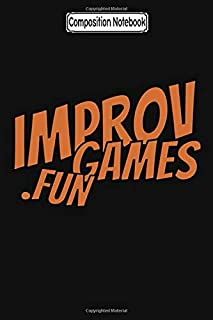 Composition Notebook: Improv games fun fan game notebook 2020 Journal Notebook Blank Lined Ruled 6x9 100 Pages