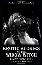Erotic Stories of the Widow Witch - Story 4 A New Path: Domination & Submission Erotica and Taboo Explicit Sex in One Fantasy Series of Short Stories for Adults - Her First Time Submissive Menage MFF