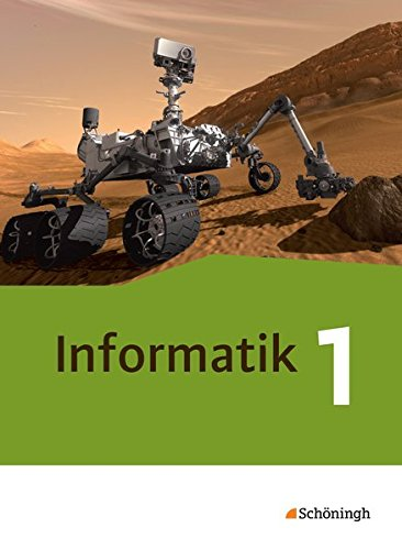 Informatik - Lehrwerk für die gymnasiale Oberstufe - Ausgabe 2014: Schülerband 1: Einführungsphase: Einführungsphase. Lehrwerk für die gymnasiale Oberstufe