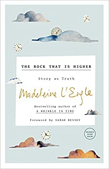 The Rock That Is Higher: Story as Truth by [Madeleine L'Engle, Sarah Bessey, Lindsay Lackey]