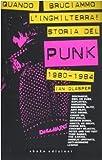 Quando bruciammo l'Inghilterra! Storia del punk britannico 1980-1984