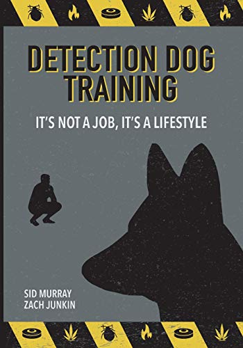 Detection Dog Training: It's not a job, it's a lifestyle