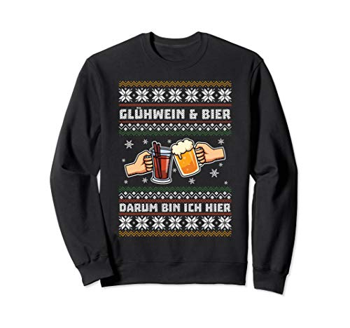 Glühwein & Bier Darum Bin Ich Hier Geschenk Weihnachten Sweatshirt