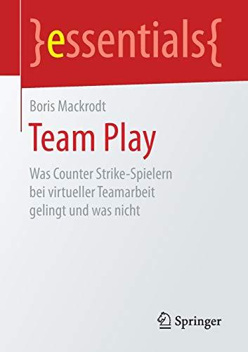 Team Play: Was Counter Strike-Spielern bei virtueller Teamarbeit gelingt und was nicht (essentials)
