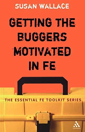 Getting the Buggers Motivated in Fe (Essential FE Toolkit S.)