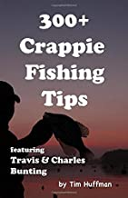 300+ Crappie Fishing Tips: Featuring Travis & Charles Bunting